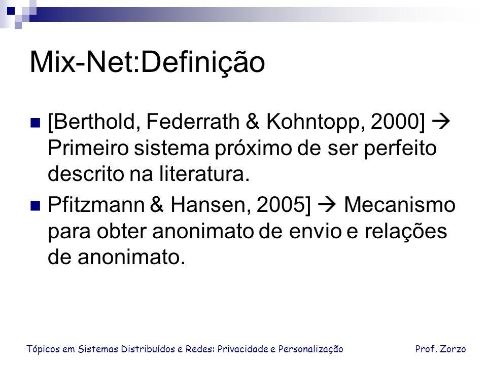 Mix-Net:Definição [Berthold, Federrath & Kohntopp, 2000]  Primeiro sistema próximo de ser perfeito descrito na literatura.